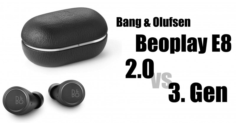 Bang & Olufsen Beoplay E8 2.0 vs 3. Gen - Where are the differences?