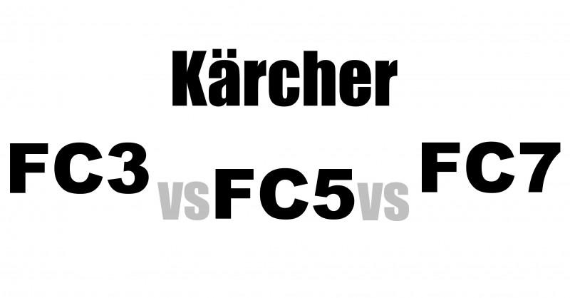 Kärcher FC3 vs FV5 vs FC7 - Wo sind die Unterschiede?